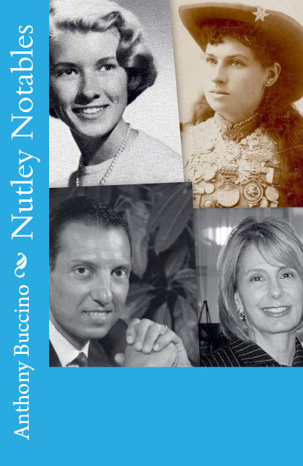 Nutley Notables:  The men and women who made a memorable impact on our home town, Nutley, New Jersey